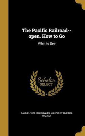 Bog, hardback The Pacific Railroad--Open. How to Go af Samuel 1826-1878 Bowles