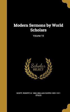 Bog, hardback Modern Sermons by World Scholars; Volume 10 af William Curtis 1851-1911 Stiles