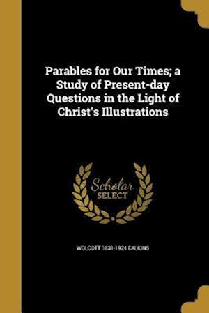 Bog, paperback Parables for Our Times; A Study of Present-Day Questions in the Light of Christ's Illustrations af Wolcott 1831-1924 Calkins