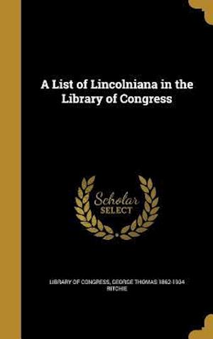 Bog, hardback A List of Lincolniana in the Library of Congress af George Thomas 1862-1934 Ritchie