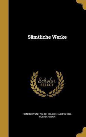 Bog, hardback Samtliche Werke af Ludwig 1896- Goldscheider, Heinrich Von 1777-1811 Kleist
