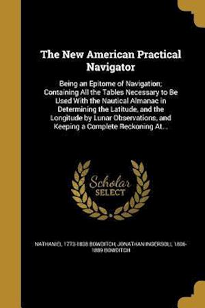 Bog, paperback The New American Practical Navigator af Nathaniel 1773-1838 Bowditch, Jonathan Ingersoll 1806-1889 Bowditch