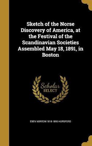 Bog, hardback Sketch of the Norse Discovery of America, at the Festival of the Scandinavian Societies Assembled May 18, 1891, in Boston af Eben Norton 1818-1893 Horsford