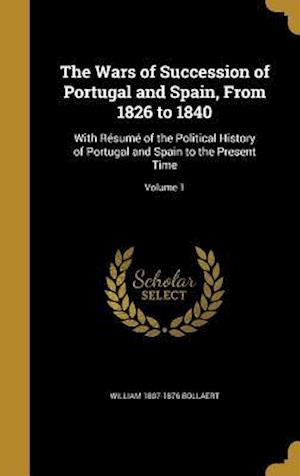 Bog, hardback The Wars of Succession of Portugal and Spain, from 1826 to 1840 af William 1807-1876 Bollaert