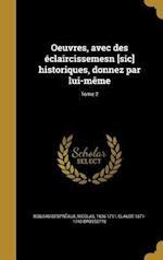 Oeuvres, Avec Des Eclaircissemesn [Sic] Historiques, Donnez Par Lui-Meme; Tome 2 af Claude 1671-1743 Brossette