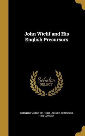 Bog, hardback John Wiclif and His English Precursors af Peter 1812-1879 Lorimer, Gotthard Victor 1811-1888 Lechler