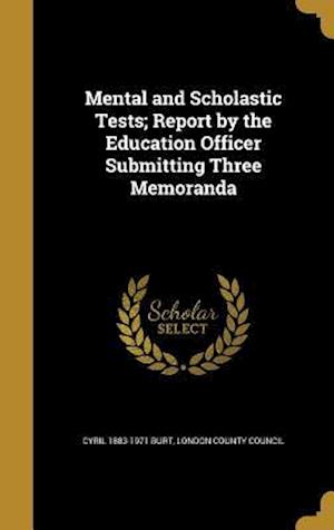 Bog, hardback Mental and Scholastic Tests; Report by the Education Officer Submitting Three Memoranda af Cyril 1883-1971 Burt