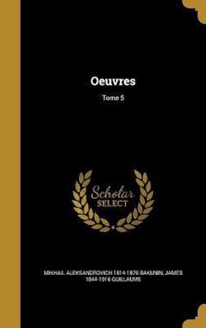 Bog, hardback Oeuvres; Tome 5 af Mikhail Aleksandrovich 1814-187 Bakunin, James 1844-1916 Guillaume