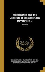 Washington and the Generals of the American Revolution ..; Volume 1