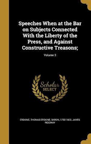 Bog, hardback Speeches When at the Bar on Subjects Connected with the Liberty of the Press, and Against Constructive Treasons;; Volume 3 af James Ridgway