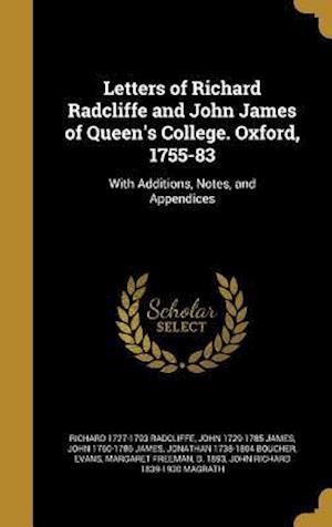 Bog, hardback Letters of Richard Radcliffe and John James of Queen's College. Oxford, 1755-83 af Richard 1727-1793 Radcliffe, John 1729-1785 James, John 1760-1786 James