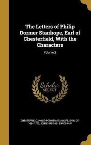 Bog, hardback The Letters of Philip Dormer Stanhope, Earl of Chesterfield, with the Characters; Volume 3 af John 1845-1894 Bradshaw
