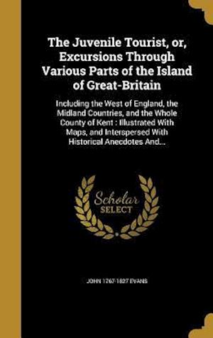 Bog, hardback The Juvenile Tourist, Or, Excursions Through Various Parts of the Island of Great-Britain af John 1767-1827 Evans