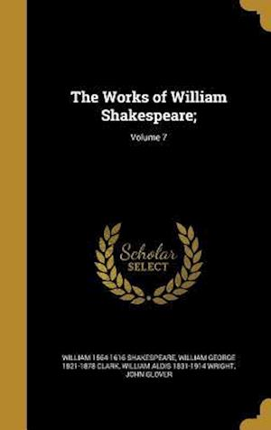 Bog, hardback The Works of William Shakespeare;; Volume 7 af William George 1821-1878 Clark, William 1564-1616 Shakespeare, William Aldis 1831-1914 Wright