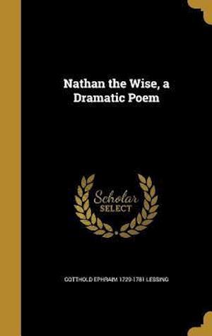 Bog, hardback Nathan the Wise, a Dramatic Poem af Gotthold Ephraim 1729-1781 Lessing