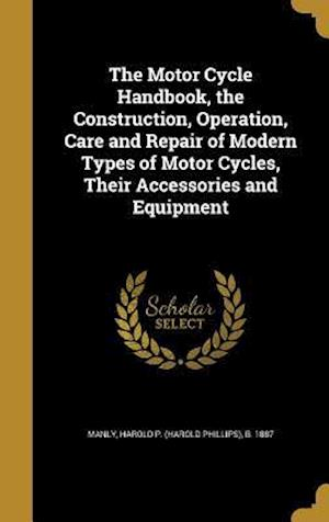 Bog, hardback The Motor Cycle Handbook, the Construction, Operation, Care and Repair of Modern Types of Motor Cycles, Their Accessories and Equipment