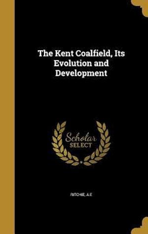 Bog, hardback The Kent Coalfield, Its Evolution and Development