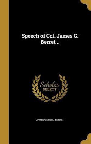 Bog, hardback Speech of Col. James G. Berret .. af James Gabriel Berret