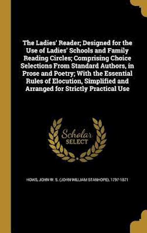 Bog, hardback The Ladies' Reader; Designed for the Use of Ladies' Schools and Family Reading Circles; Comprising Choice Selections from Standard Authors, in Prose a
