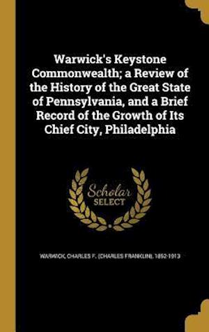 Bog, hardback Warwick's Keystone Commonwealth; A Review of the History of the Great State of Pennsylvania, and a Brief Record of the Growth of Its Chief City, Phila