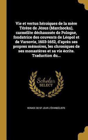 Bog, hardback Vie Et Vertus Heroiques de La Mere Terese de Jesus (Marchocka), Carmelite Dechaussee de Pologne, Fondatrice Des Couvents de Leopol Et de Varsovie, 160