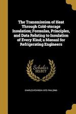 The Transmission of Heat Through Cold-Storage Insulation; Formulas, Principles, and Data Relating to Insulation of Every Kind; A Manual for Refrigerat af Charles Pearson 1872- Paulding