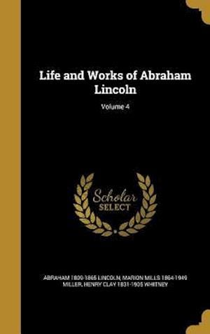 Bog, hardback Life and Works of Abraham Lincoln; Volume 4 af Abraham 1809-1865 Lincoln, Marion Mills 1864-1949 Miller, Henry Clay 1831-1905 Whitney