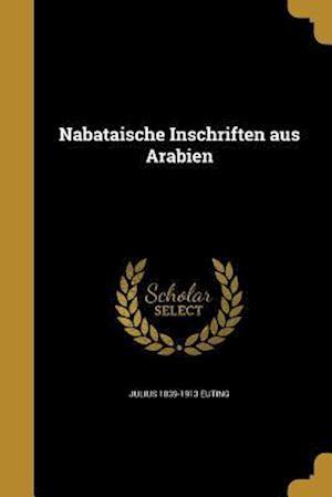 Bog, paperback Nabataische Inschriften Aus Arabien af Julius 1839-1913 Euting