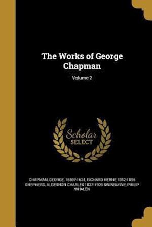 Bog, paperback The Works of George Chapman; Volume 2 af Richard Herne 1842-1895 Shepherd, Algernon Charles 1837-1909 Swinburne