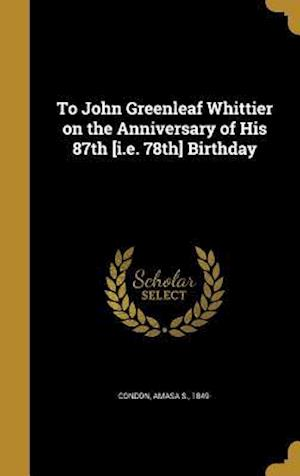 Bog, hardback To John Greenleaf Whittier on the Anniversary of His 87th [I.E. 78th] Birthday