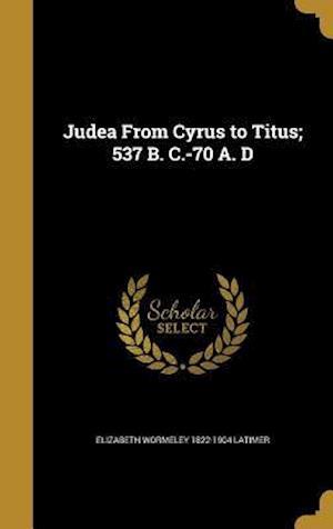 Bog, hardback Judea from Cyrus to Titus; 537 B. C.-70 A. D af Elizabeth Wormeley 1822-1904 Latimer