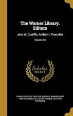 The Warner Library. Editors af Charles Dudley 1829-1900 Warner, Ashley Horace 1871-1933 Thorndike, John William 1865-1946 Cunliffe