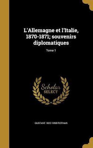 Bog, hardback L'Allemagne Et L'Italie, 1870-1871; Souvenirs Diplomatiques; Tome 1 af Gustave 1822-1890 Rothan