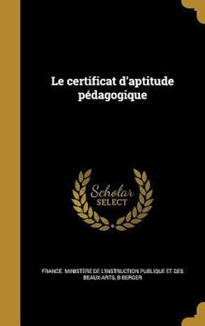 Bog, hardback Le Certificat D'Aptitude Pedagogique af B. Berger