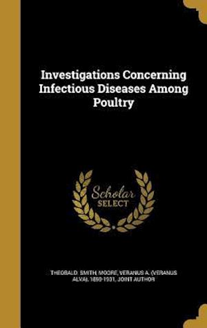 Bog, hardback Investigations Concerning Infectious Diseases Among Poultry af Theobald Smith