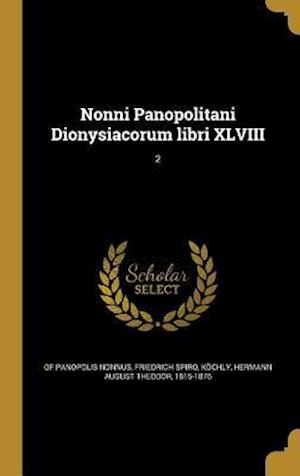 Bog, hardback Nonni Panopolitani Dionysiacorum Libri XLVIII; 2 af Of Panopolis Nonnus, Friedrich Spiro