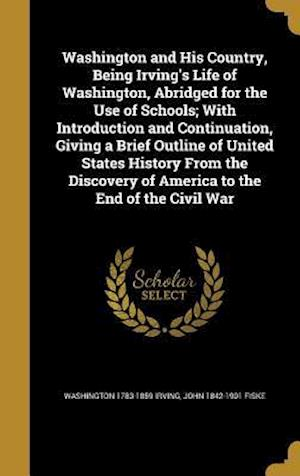 Bog, hardback Washington and His Country, Being Irving's Life of Washington, Abridged for the Use of Schools; With Introduction and Continuation, Giving a Brief Out af Washington 1783-1859 Irving, John 1842-1901 Fiske
