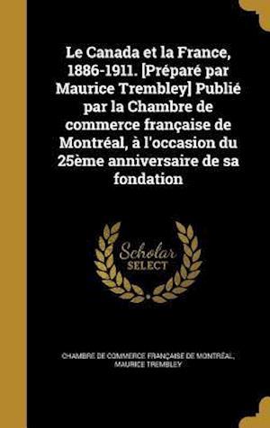 Bog, hardback Le Canada Et La France, 1886-1911. [Prepare Par Maurice Trembley] Publie Par La Chambre de Commerce Francaise de Montreal, A L'Occasion Du 25eme Anniv af Maurice Trembley