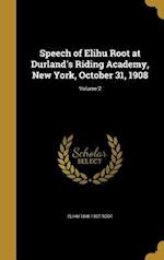 Speech of Elihu Root at Durland's Riding Academy, New York, October 31, 1908; Volume 2 af Elihu 1845-1937 Root