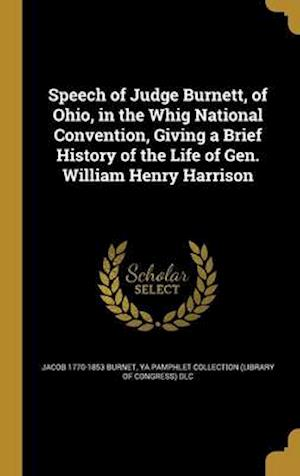Bog, hardback Speech of Judge Burnett, of Ohio, in the Whig National Convention, Giving a Brief History of the Life of Gen. William Henry Harrison af Jacob 1770-1853 Burnet