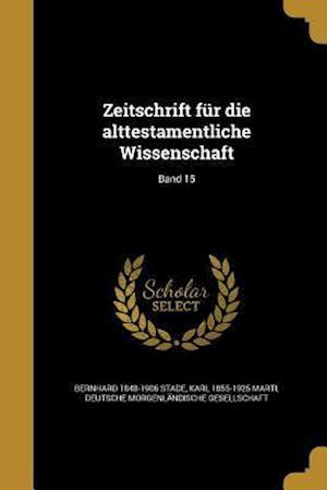 Bog, paperback Zeitschrift Fur Die Alttestamentliche Wissenschaft; Band 15 af Karl 1855-1925 Marti, Bernhard 1848-1906 Stade