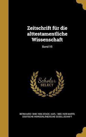 Bog, hardback Zeitschrift Fur Die Alttestamentliche Wissenschaft; Band 15 af Bernhard 1848-1906 Stade, Karl 1855-1925 Marti