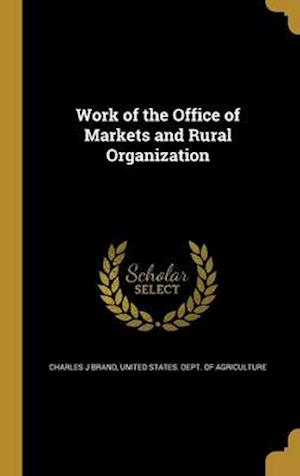 Bog, hardback Work of the Office of Markets and Rural Organization af Charles J. Brand