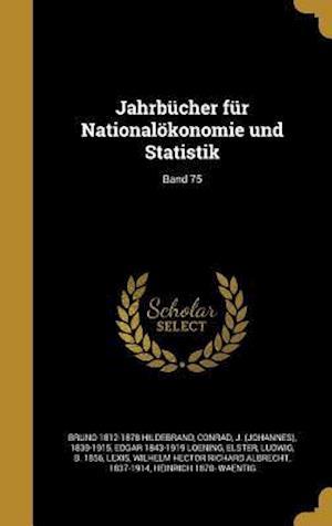 Bog, hardback Jahrbucher Fur Nationalokonomie Und Statistik; Band 75 af Bruno 1812-1878 Hildebrand, Edgar 1843-1919 Loening