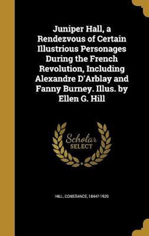 Bog, hardback Juniper Hall, a Rendezvous of Certain Illustrious Personages During the French Revolution, Including Alexandre D'Arblay and Fanny Burney. Illus. by El