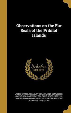 Bog, hardback Observations on the Fur Seals of the Pribilof Islands af Leonhard Hess 1851- Stejneger, David Starr 1851-1931 Jordan