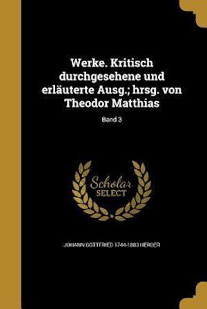 Bog, paperback Werke. Kritisch Durchgesehene Und Erlauterte Ausg.; Hrsg. Von Theodor Matthias; Band 3 af Johann Gottfried 1744-1803 Herder
