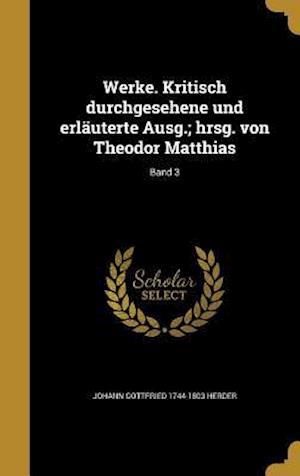 Bog, hardback Werke. Kritisch Durchgesehene Und Erlauterte Ausg.; Hrsg. Von Theodor Matthias; Band 3 af Johann Gottfried 1744-1803 Herder