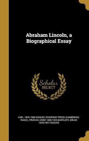 Bog, hardback Abraham Lincoln, a Biographical Essay af Carl 1829-1906 Schurz, Truman Howe 1835-1923 Bartlett