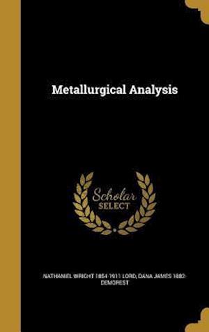 Bog, hardback Metallurgical Analysis af Dana James 1882- Demorest, Nathaniel Wright 1854-1911 Lord